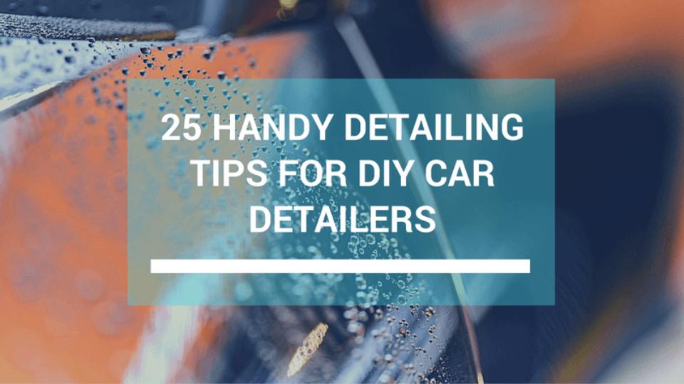 25 Handy Car Detailing Tips For DIY Car Detailers