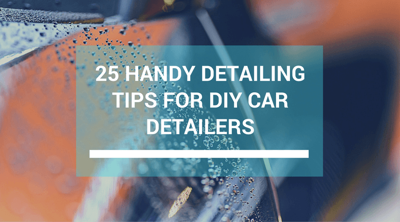 25 Handy Car Detailing Tips For DIY Car Detailers
