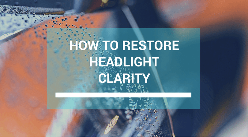 How To Restore Headlight Clarity
