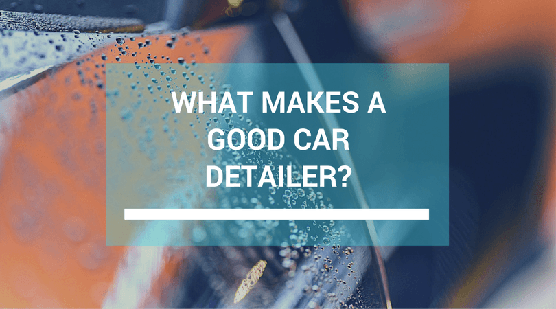 What Makes a Good Car Detailer?